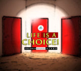 Life is a Choice!
