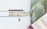 Bagaimana AlQuran Mengajarkan Manajemen Stres? (Bagian 3)