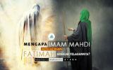 Mengapa Imam Mahdi Menjadikan Fatimah sebagai Teladannya?