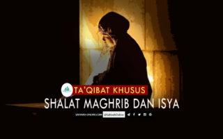 Ta'qibat Khusus Shalat Maghrib dan Isya