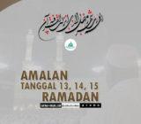 Amalan Tanggal 13, 14, 15 Ramadhan