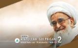 Sosok Ayatullah Gulpaigani (Bagian Terakhir)
