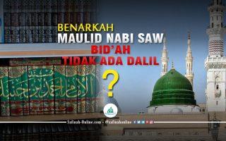 Benarkah Peringatan Maulid Nabi saw itu Bid'ah dan Tidak ada Dalilnya?