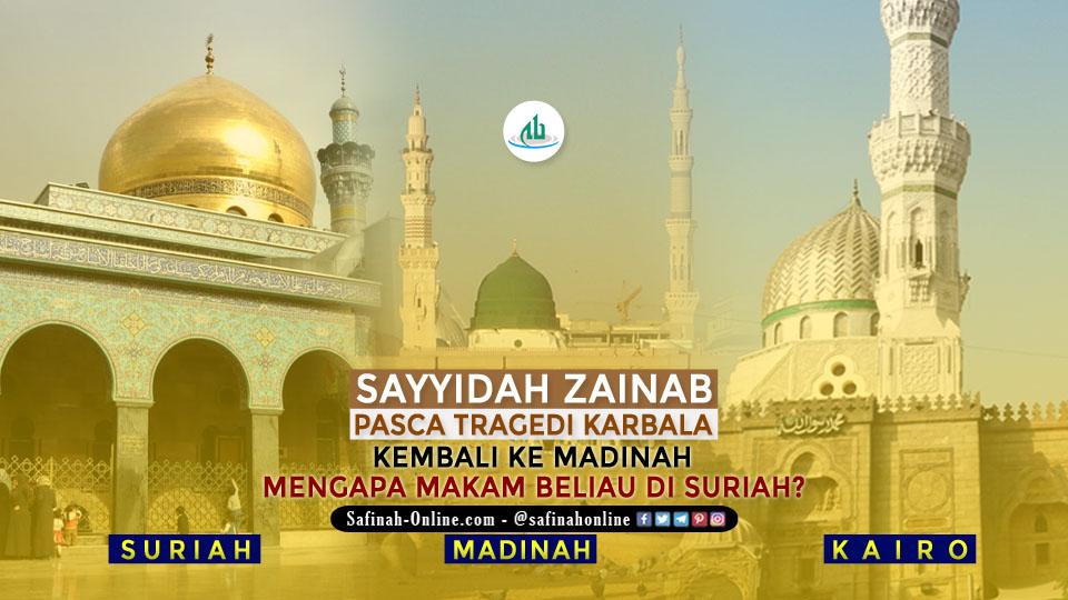 Tidakkah Sayyidah Zainab as Pasca Tragedi Karbala Kembali ke Madinah, Lalu Mengapa Makam Beliau di Suriah?