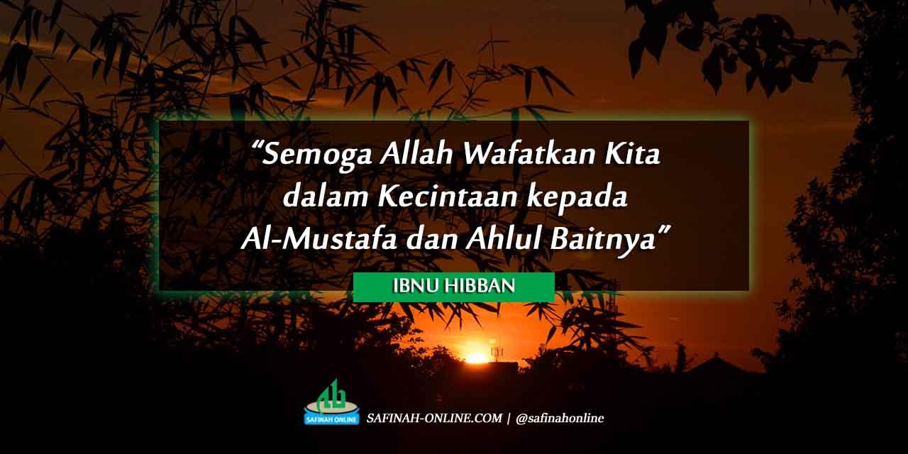 """Ibnu Hibban: """"Semoga Allah Wafatkan Kita dalam Kecintaan kepada Al-Mustafa dan Ahlul Baitnya."""""""