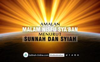 Amalan Malam Nisfu Sya'ban Menurut Sunnah dan Syiah