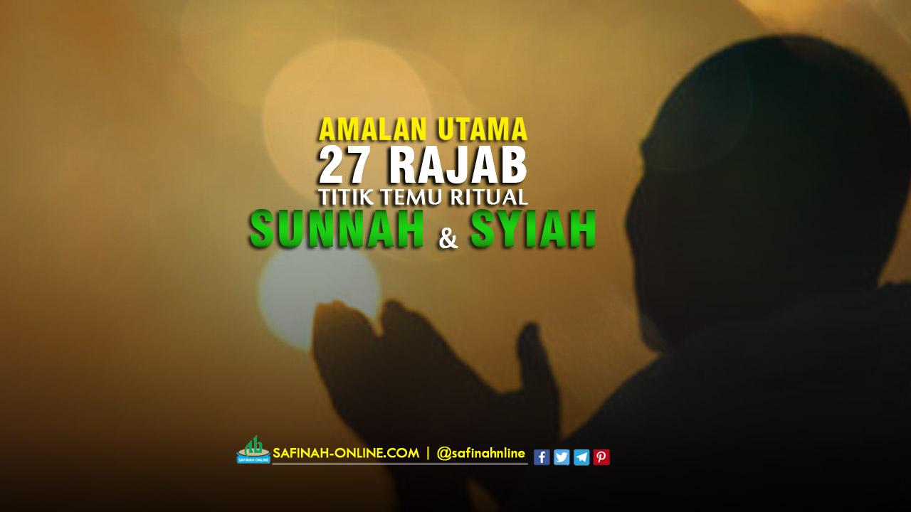 Amalan Utama 27 Rajab, Titik Temu Ritual Sunnah dan Syiah