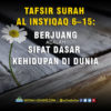 Tafsir Surah Al Insyiqaq 6 – 15: Berjuang adalah Sifat Dasar Kehidupan di Dunia