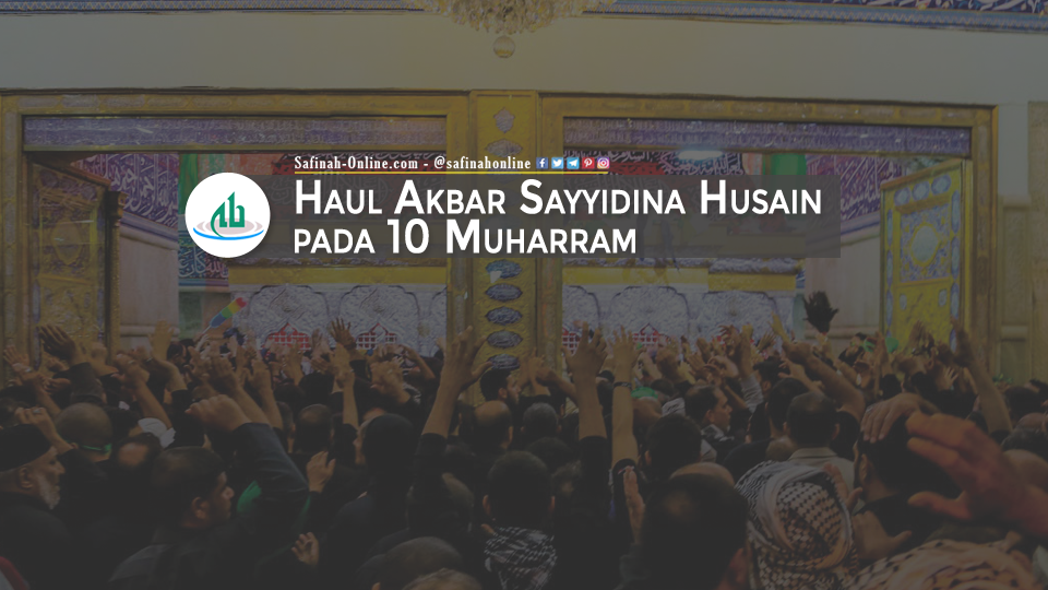 Haul Akbar Sayyidina Husain pada Tanggal 10 Muharram