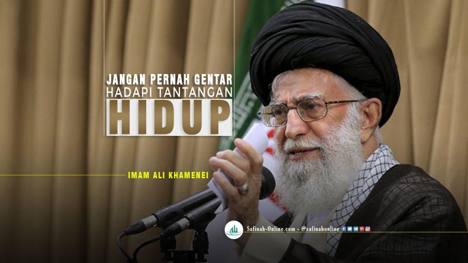 Imam Ali Khamenei: Jangan Pernah Gentar Hadapi Tantangan Hidup