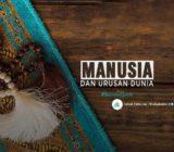 SafinahQuote: Manusia dan Urusan Dunia