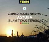Andaikan Tak Ada Peristiwa Asyura, Islam Tidak Tersisa