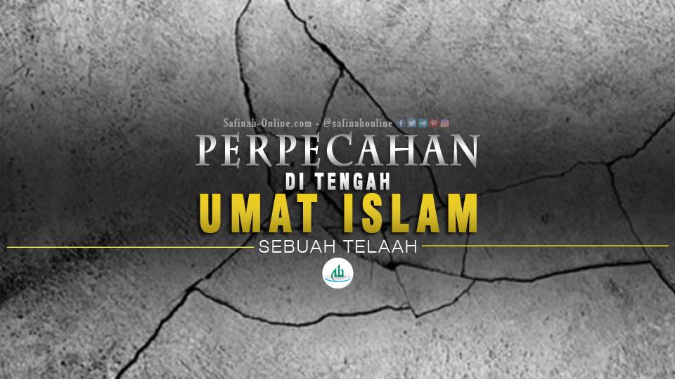 Perpecahan di Tengah Umat Islam; Sebuah Telaah