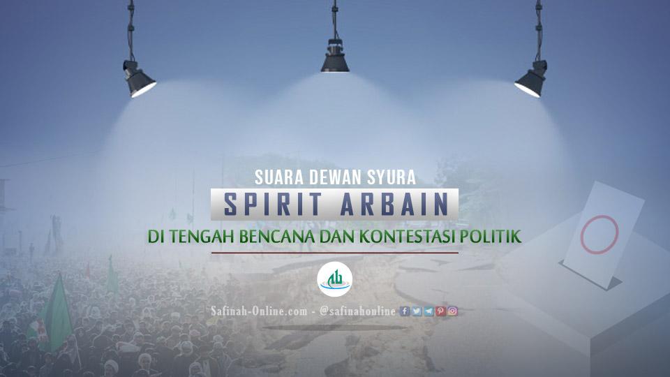 Imbauan Dewan Syura: Spirit Arbain di Tengah Bencana dan Kontestasi Politik