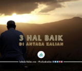 3 Hal Baik di Antara Kalian