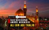 Fase Kehidupan Amirul Mukminin Ali bin Abi Thalib