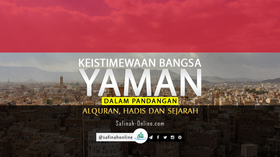 Keistimewaan Bangsa Yaman dalam Pandangan Alquran, Hadis dan Sejarah