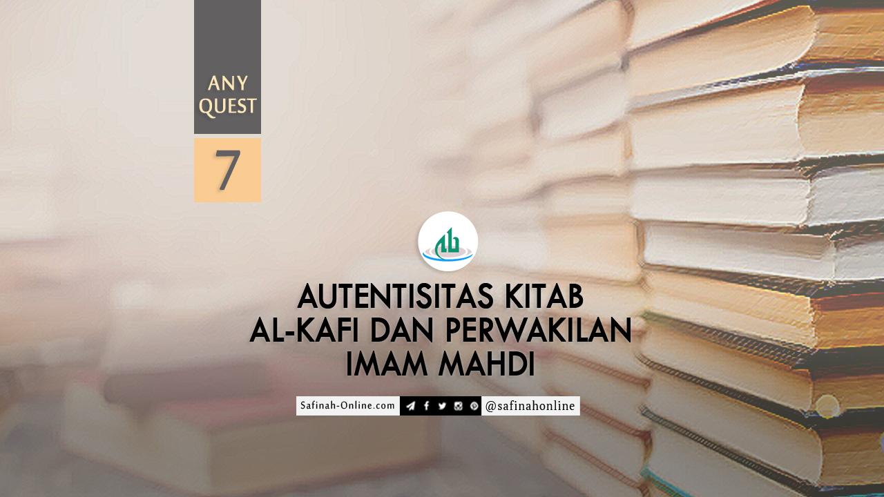 Any Quest 7: Autentisitas Kitab al-Kafi dan Perwakilan Imam Mahdi