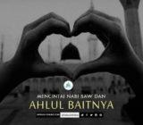 SafinahQoute: Mencintai Nabi saw dan Ahlul Baitnya