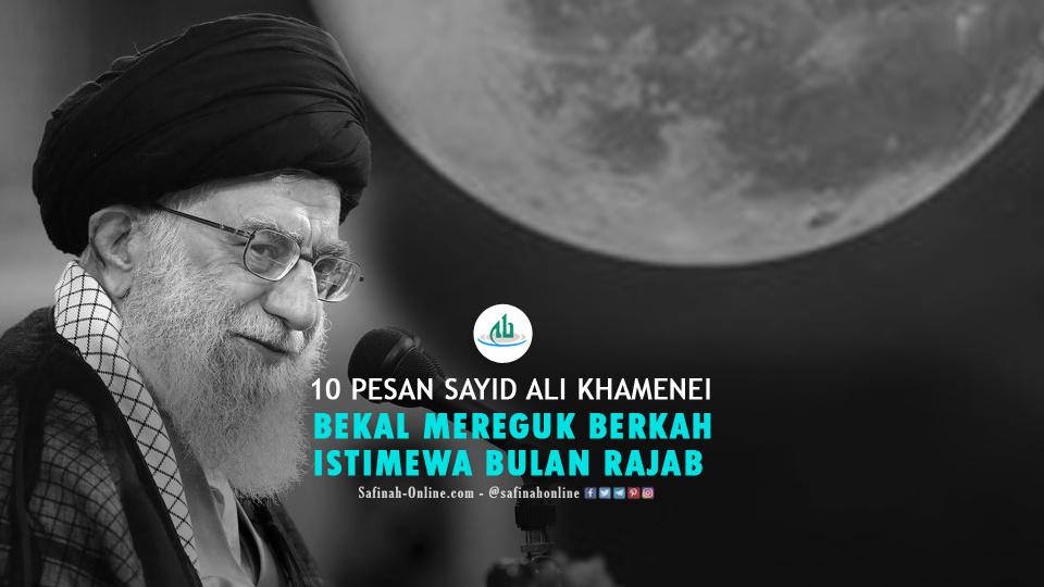 10 Pesan Sayid Ali Khamenei, Bekal Mereguk Berkah Istimewa Bulan Rajab