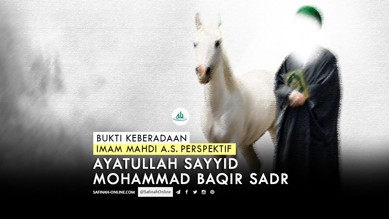 Bukti Keberadaan Imam Mahdi a.s Perspektif Ayatullah Sayyid Mohammad Baqir Sadr