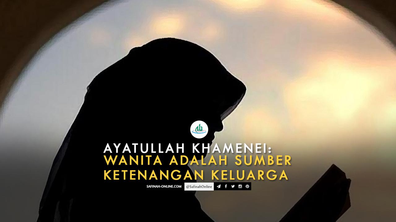 Ayatullah Khamenei: Wanita adalah Sumber Ketenangan Keluarga