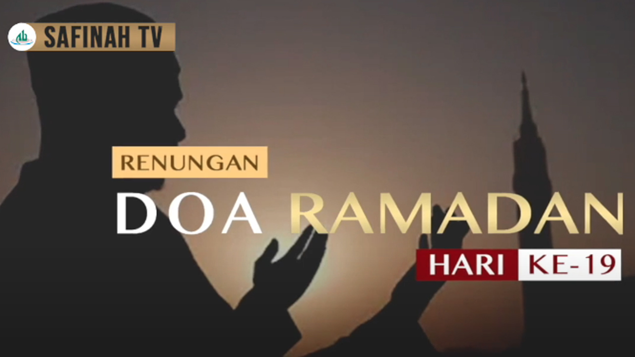 Video: Renungan Doa Ramadan Hari Ke-19 oleh Ustaz Abdullah Beik, M.A