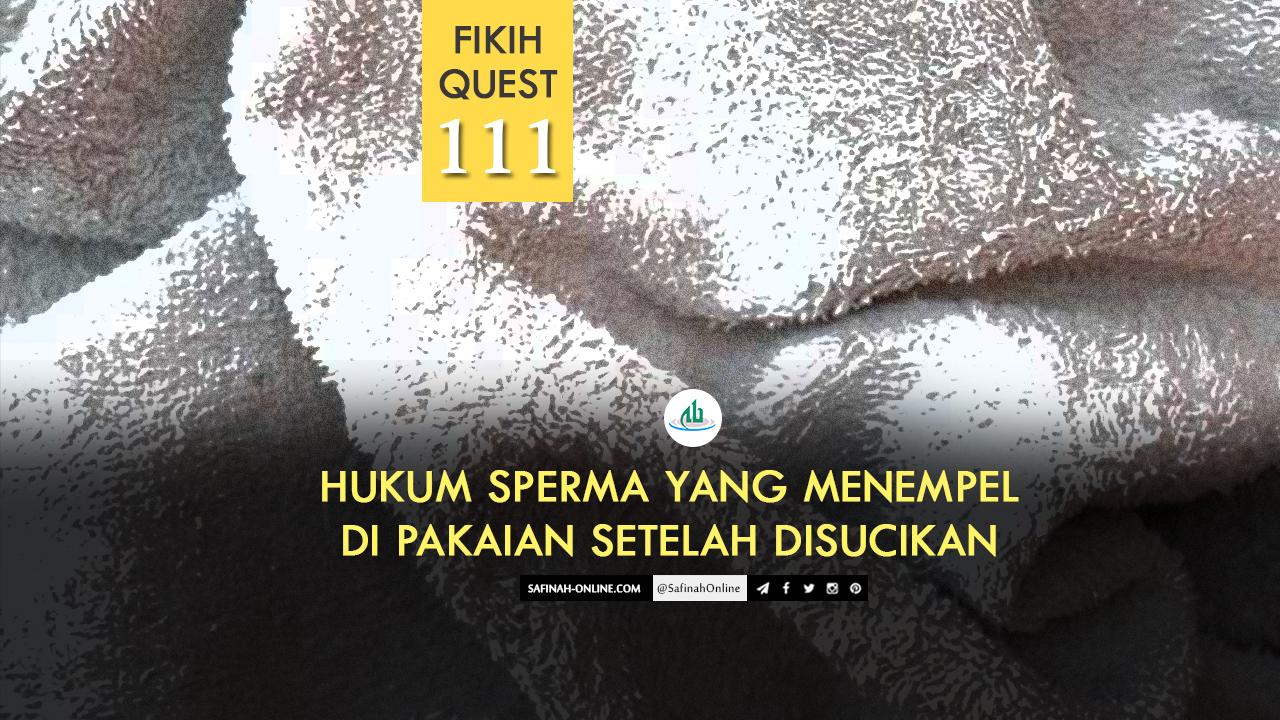 Fikih Quest 111: Hukum Sperma yang Menempel di Pakaian setelah Disucikan