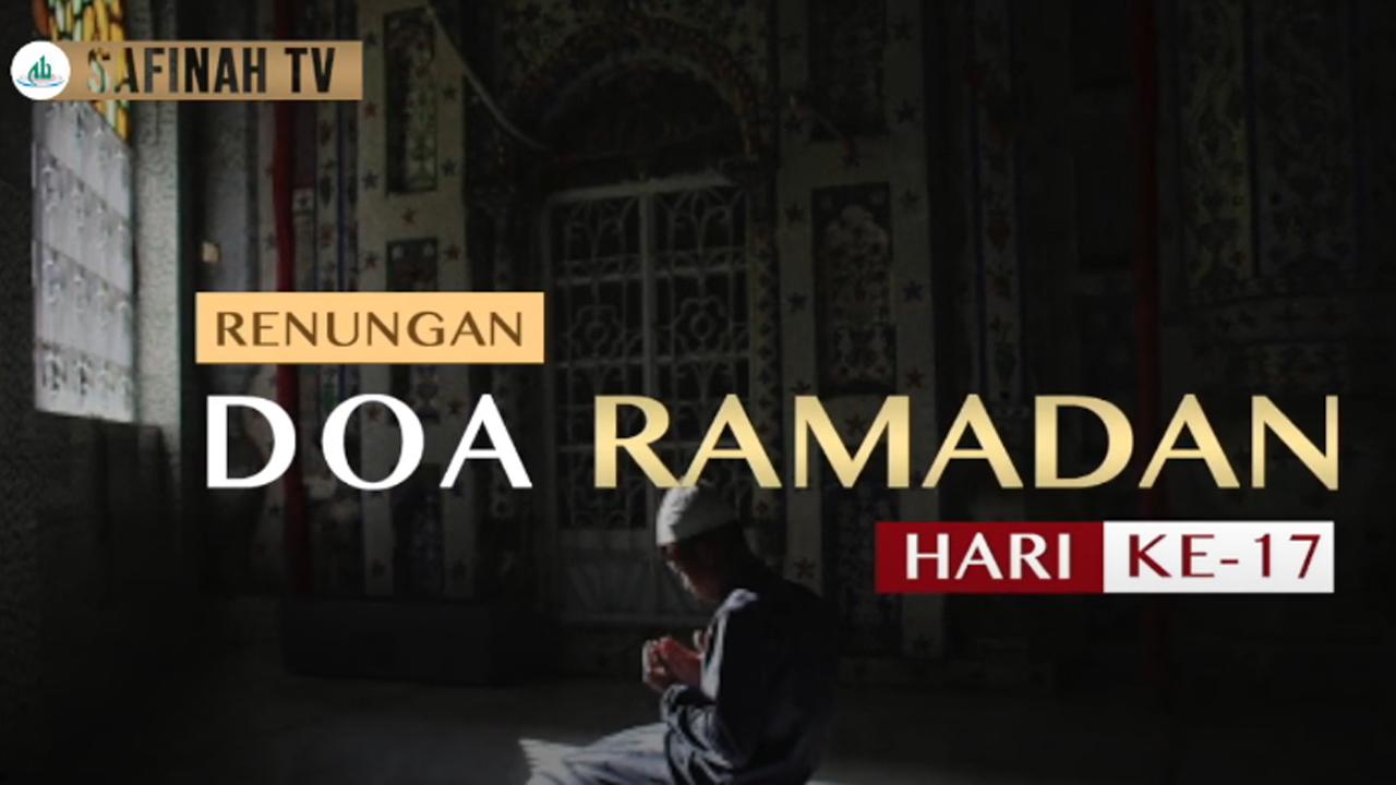 Video: Renungan Doa Ramadan Hari Ke-17 oleh Ustaz Abdullah Beik, M.A