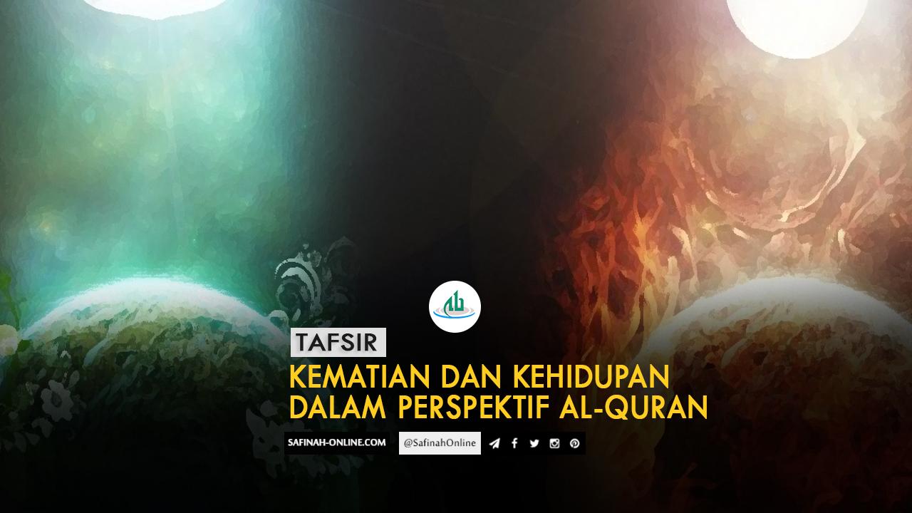 Tafsir: Kematian dan Kehidupan dalam Perspektif Al-Quran