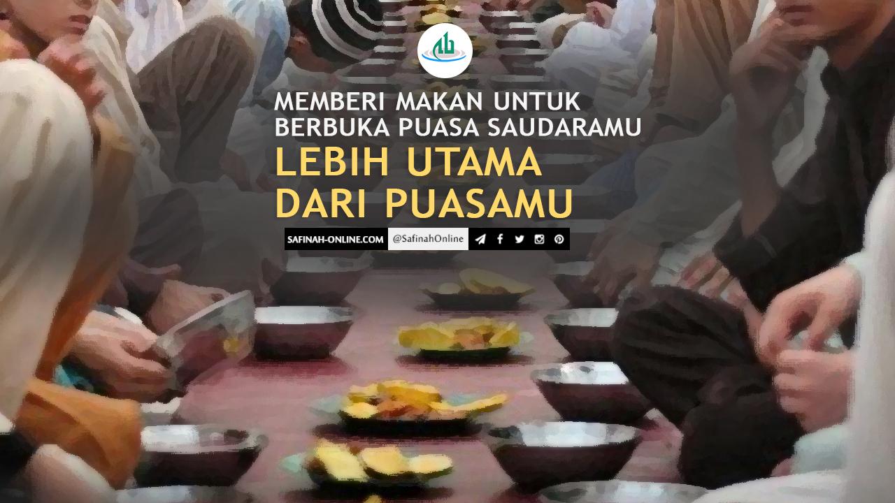 SafinahQuote: Memberi Makan untuk Berbuka Puasa Saudaramu Lebih Utama dari Puasamu