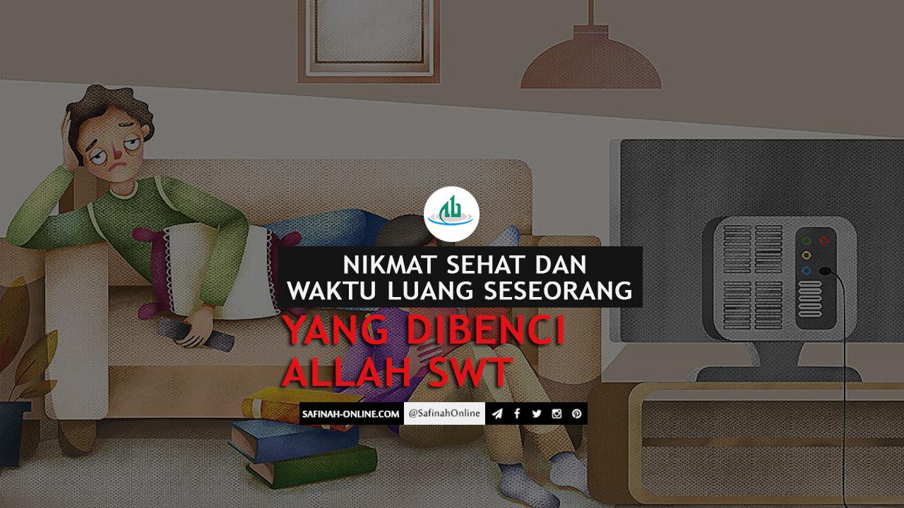 SafinahQuote: Nikmat Sehat dan Waktu Luang seseorang yang dibenci Allah Swt