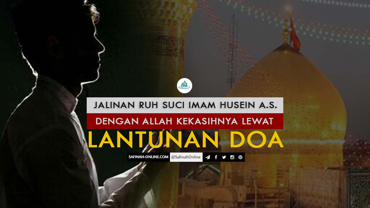 Jalinan Ruh Suci Imam Husein a.s. dengan Allah Kekasihnya Lewat Lantunan Doa
