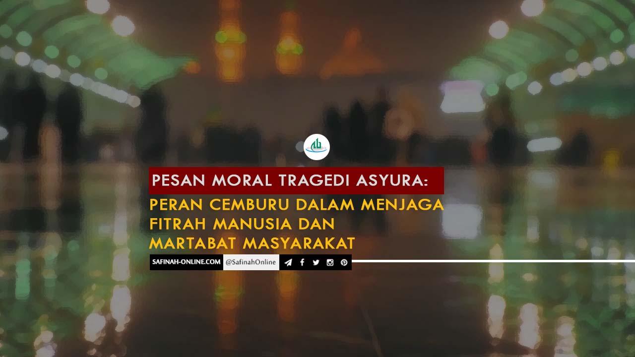 Pesan Moral Tragedi Asyura: Peran Cemburu dalam Menjaga Fitrah Manusia dan Martabat Masyarakat
