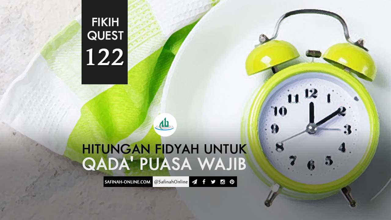 Fikih Quest 122: Hitungan Fidyah untuk Qada' Puasa Wajib