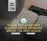 Fikih Quest 126: Hukum Hadiah Bacaan Alquran untuk Mendiang Orang Tua Non-Muslim