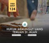 Fikih Quest 124: Hukum Memungut Uang Temuan di Jalan