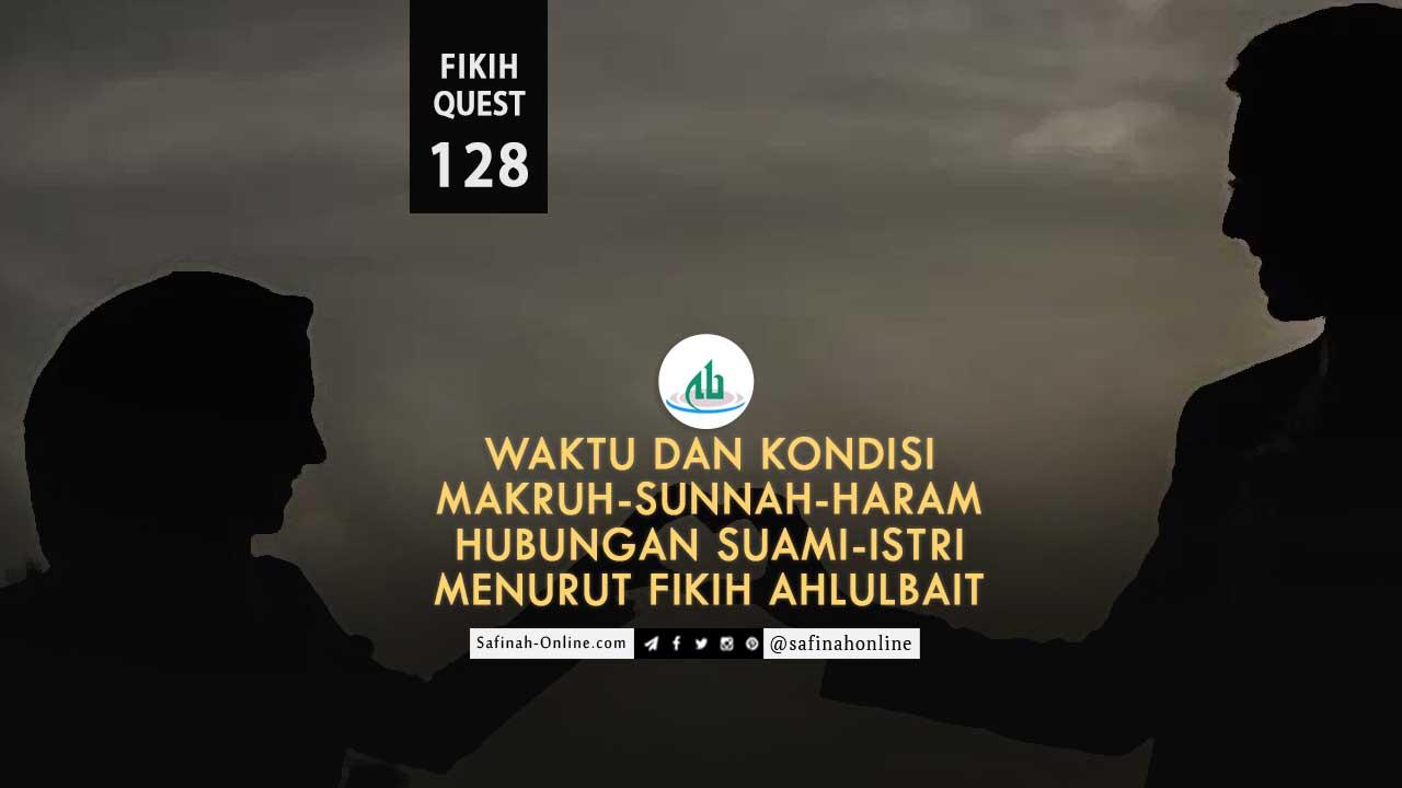 Fikih Quest 128: Waktu dan Kondisi Makruh-Sunnah-Haram Hubungan Suami-Istri menurut Fikih Ahlulbait