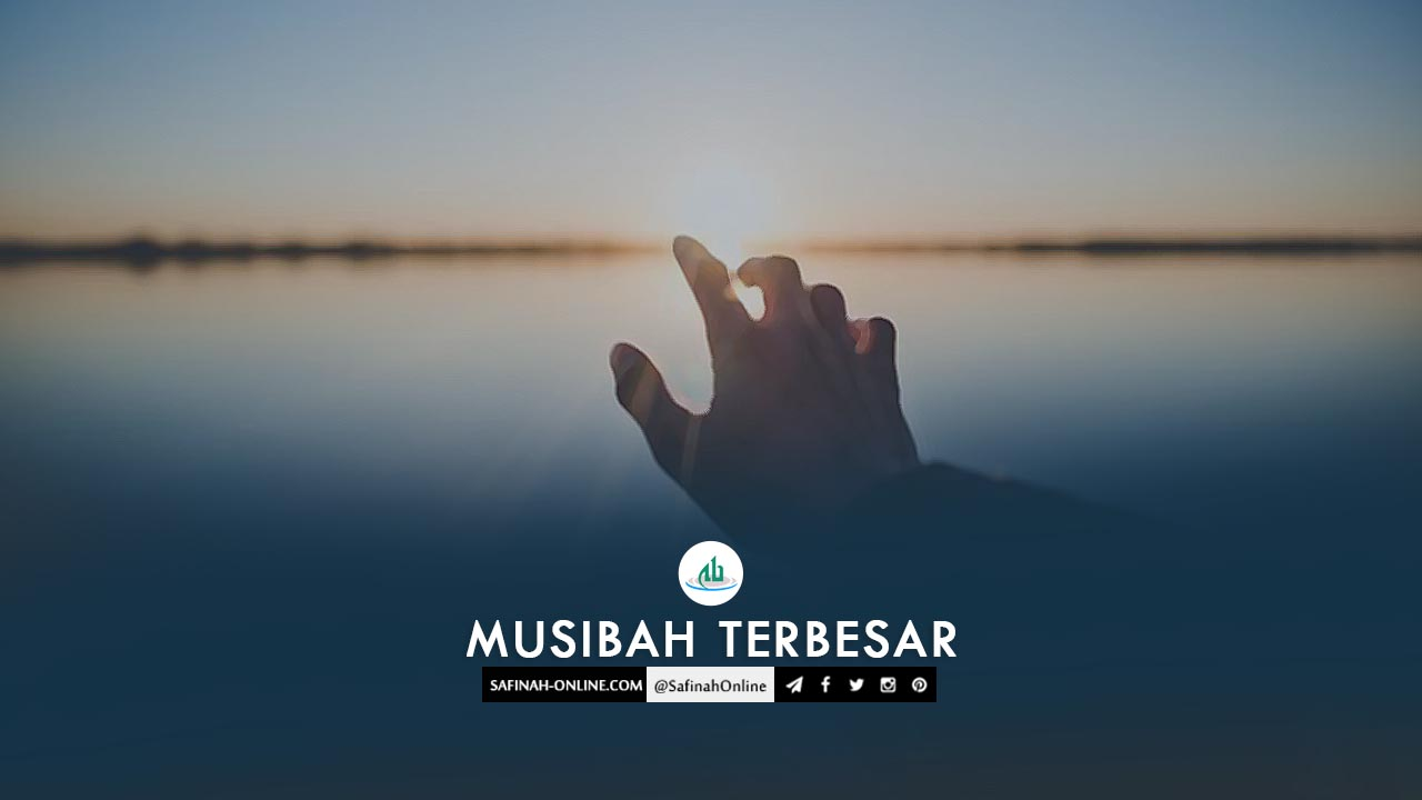 Safinah Quote: Musibah Terbesar