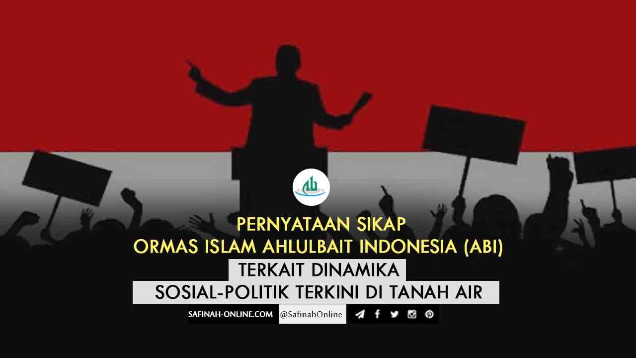 Pernyataan Sikap Ormas Islam AHLULBAIT INDONESIA (ABI) terkait Dinamika Sosial-Politik Terkini di Tanah Air