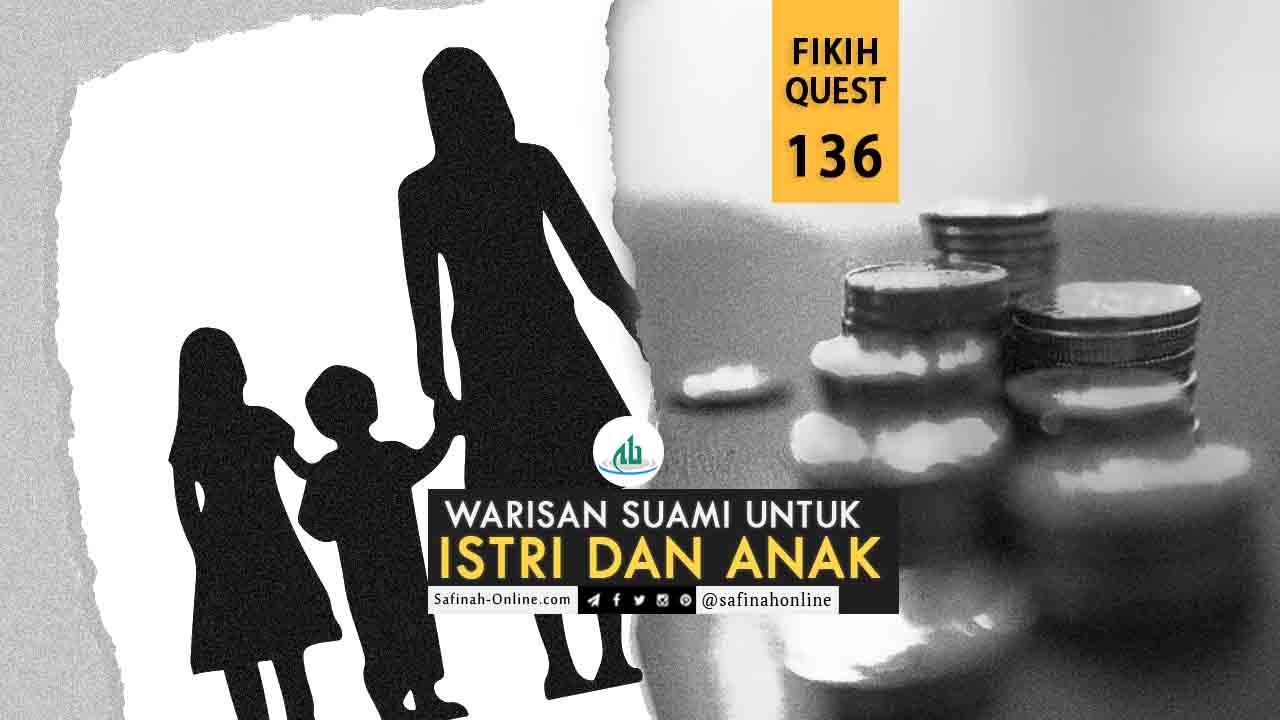 Fikih Quest 136: Warisan Suami untuk Istri dan Anak