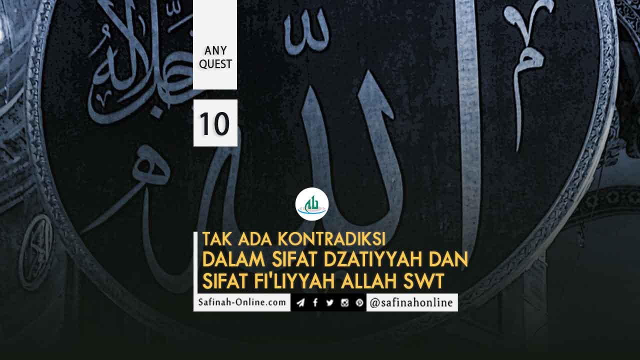 Any Quest 10: Tak Ada Kontradiksi dalam Sifat Dzatiyyah dan Sifat Fi'liyyah Allah SWT