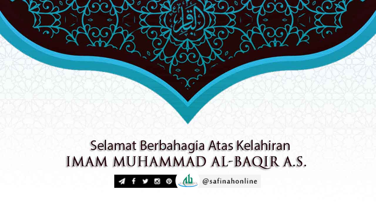 Selamat Berbahagia atas Kelahiran Imam Muhammad Al-Baqir a.s.