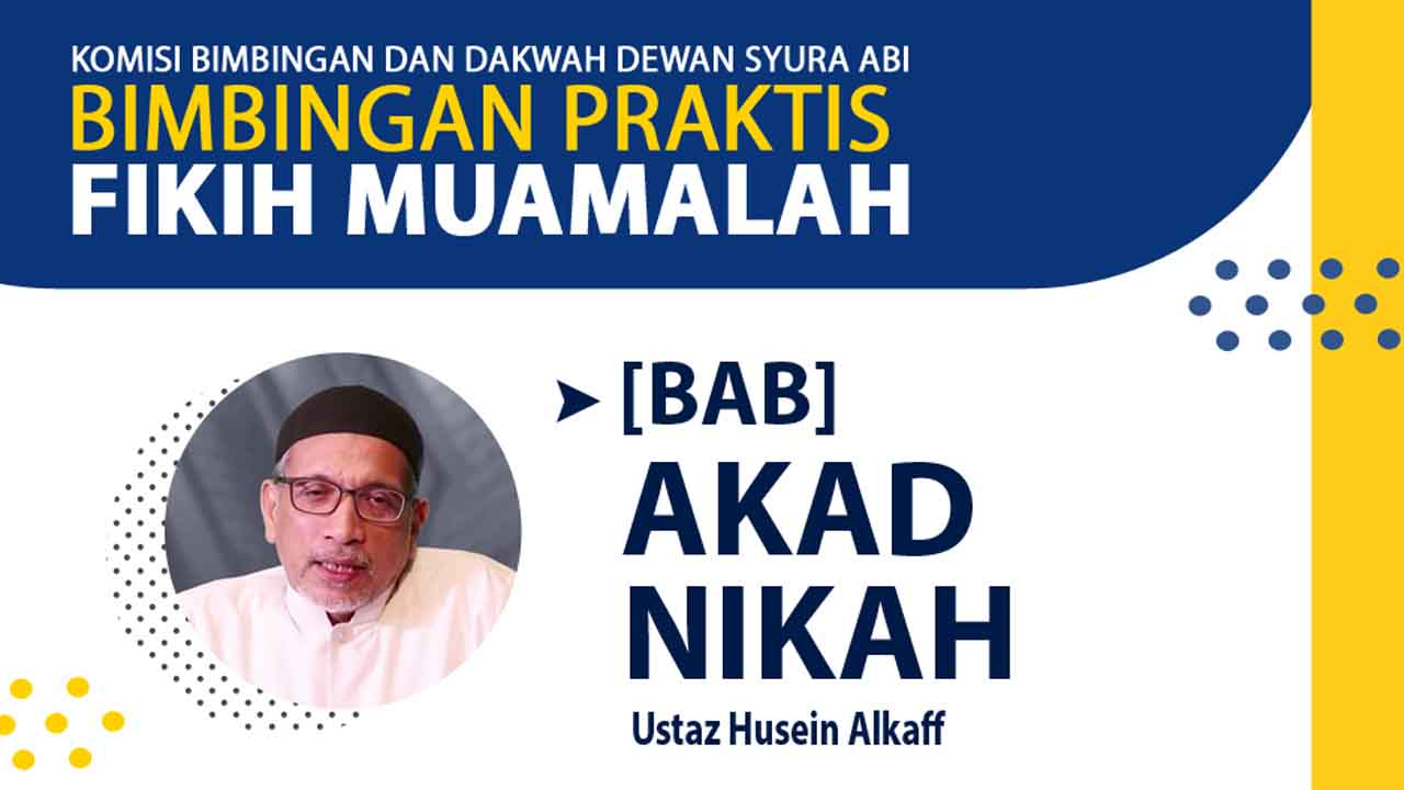 VIDEO: Bimbingan Praktis Fikih Muamalah [BAB] Akad Nikah – Ustaz Husein Al-Kaff