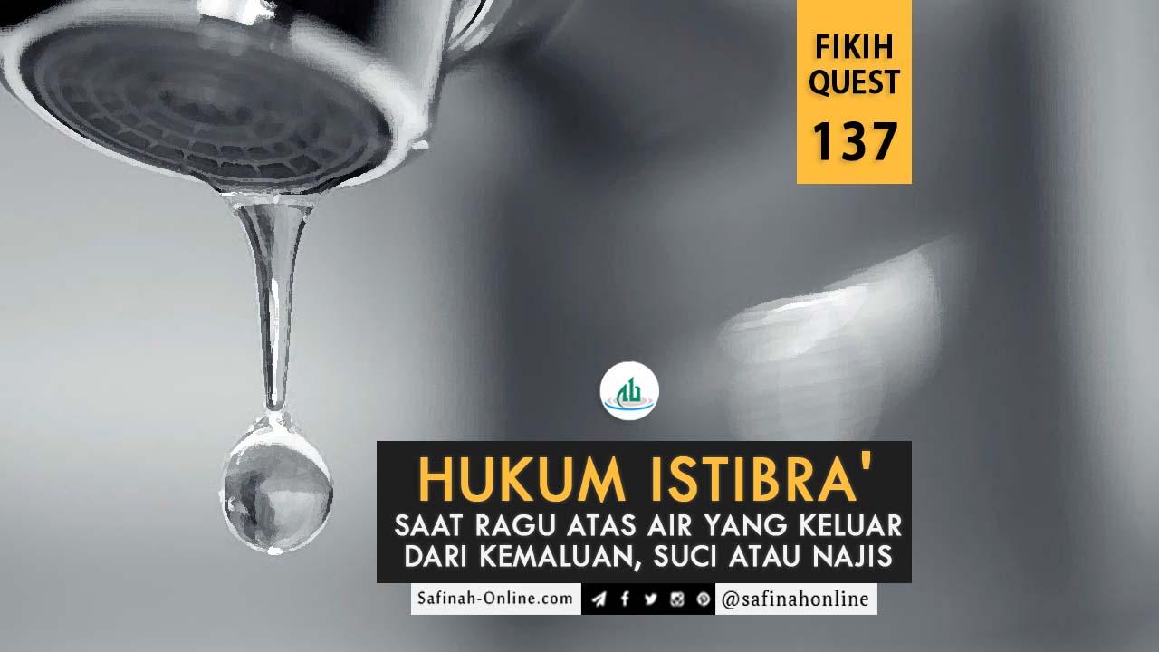 Fikih Quest 137:Hukum Istibra' Saat Ragu Atas Air yang Keluar dari Kemaluan, Suci atau Najis