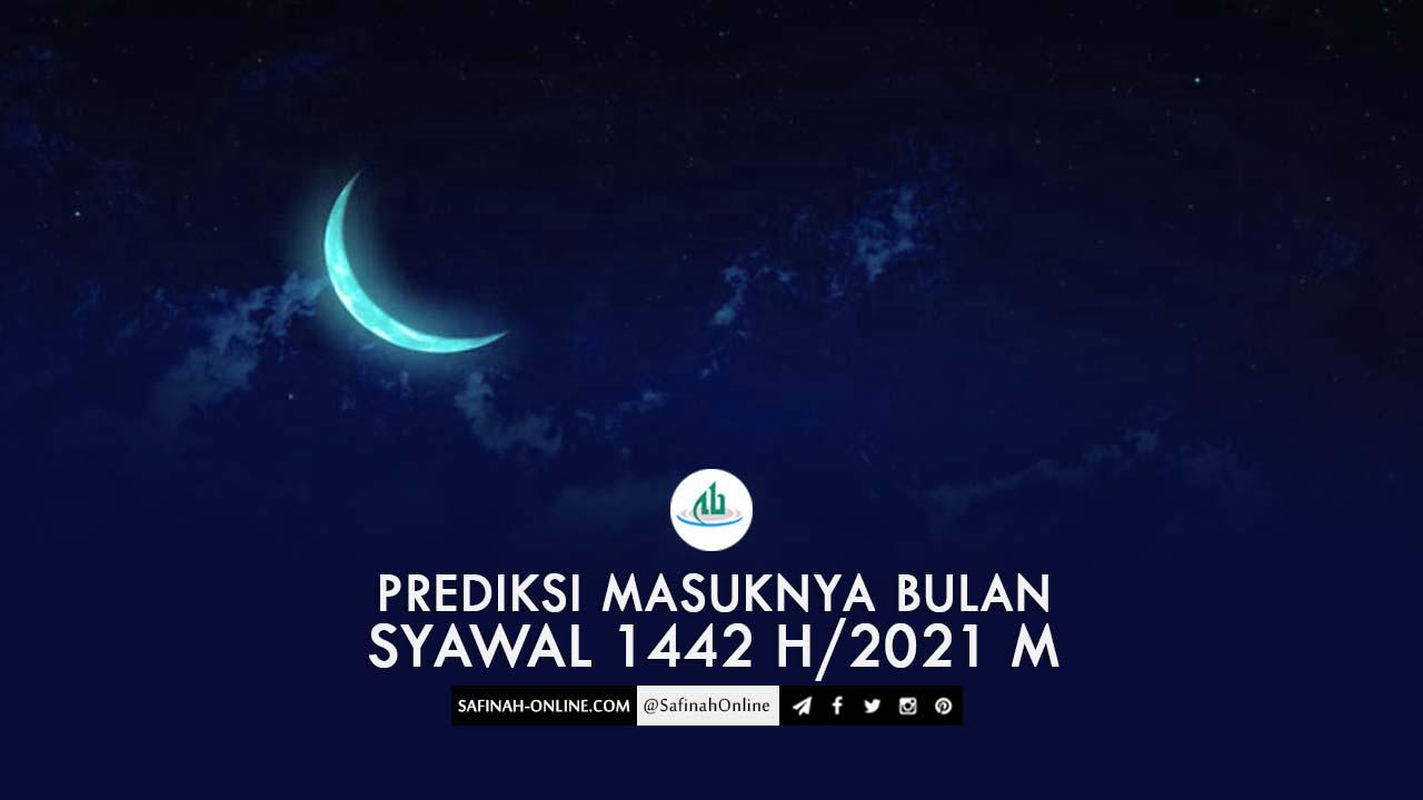 Prediksi Masuknya Bulan Syawal 1442 H/2021 M