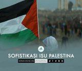 Sofistikasi Isu Palestina