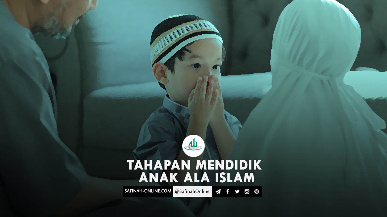 Tahapan Mendidik Anak ala Islam