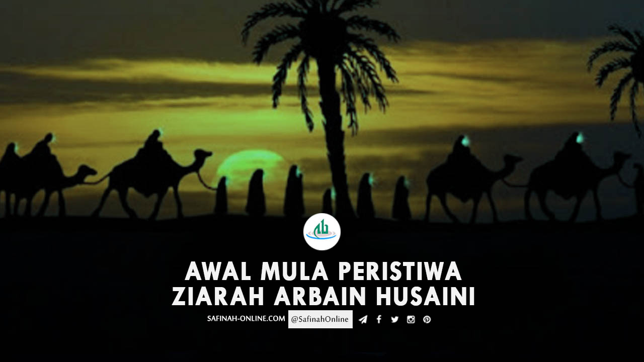 Awal Mula Peristiwa Ziarah Arbain Husaini