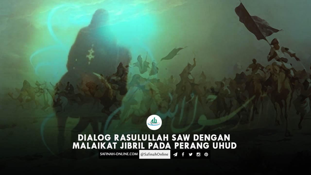 Dialog Rasulullah Saw dengan Malaikat Jibril pada Perang Uhud
